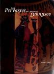 Pervasive, yet Elusive, Dionysos