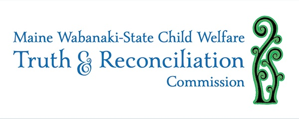 Maine Wabanaki-State Child Welfare Truth & Reconciliation Commission Archive