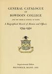 General Catalogue of Bowdoin College and the Medical School of Maine: A Biographical Record of Alumni and Officers, 1794-1950