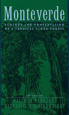 Monteverde Ecology And Conservation Of A Tropical Cloud Forest By Nalini M Nadkarni Nathaniel T Wheelwright