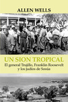 Un Sión tropical: el general Trujillo, Franklin Roosevelt y los judíos de Sosúa by Allen Wells and Natalia Sanz González (translator)