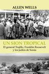 Un Sión tropical: el general Trujillo, Franklin Roosevelt y los judíos de Sosúa